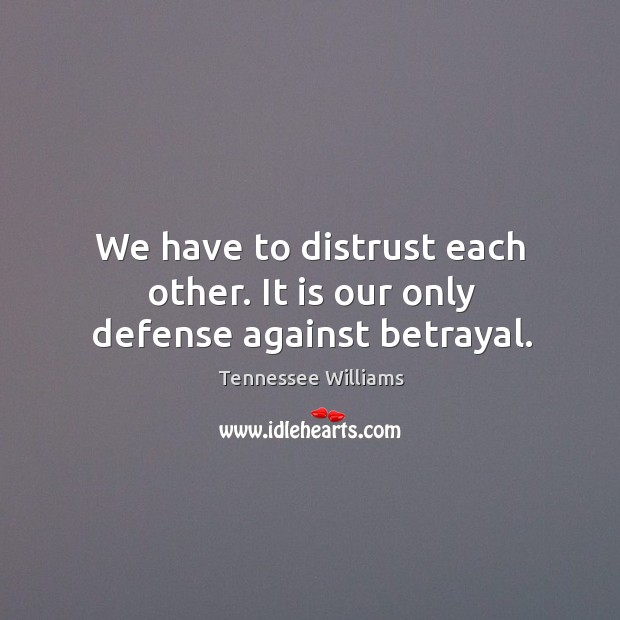 Image, We have to distrust each other. It is our only defense against betrayal.