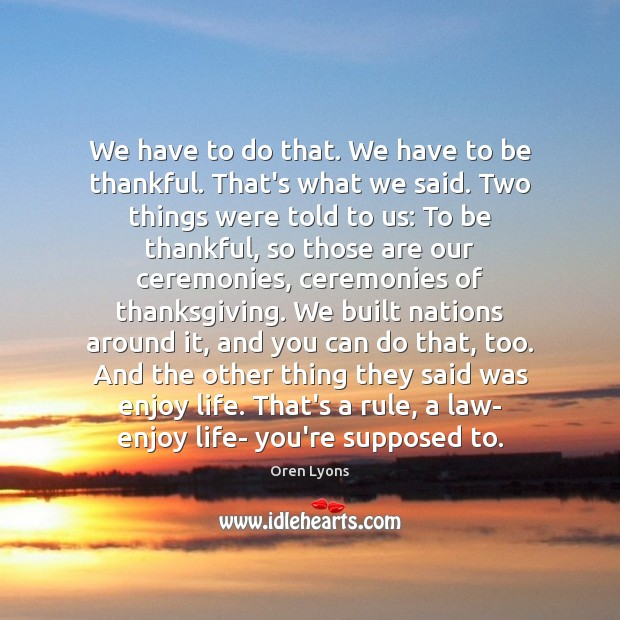 We have to do that. We have to be thankful. That's what Thanksgiving Quotes Image