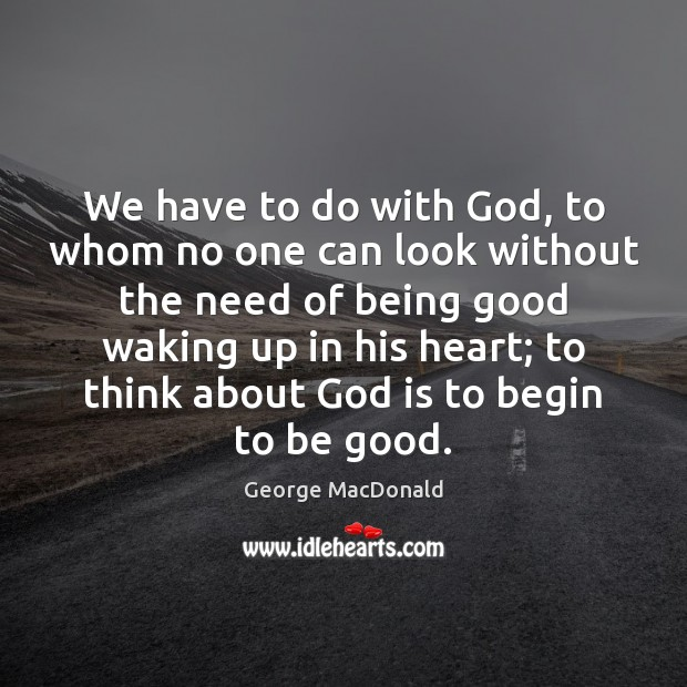 We have to do with God, to whom no one can look Image