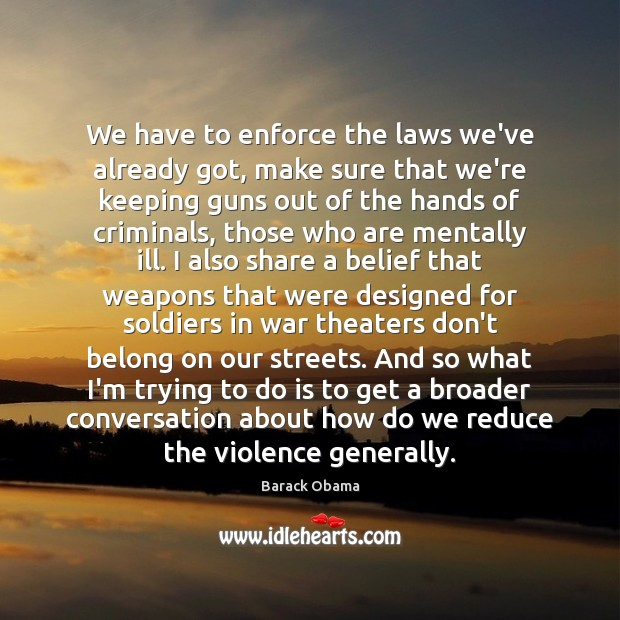 Image, We have to enforce the laws we've already got, make sure that