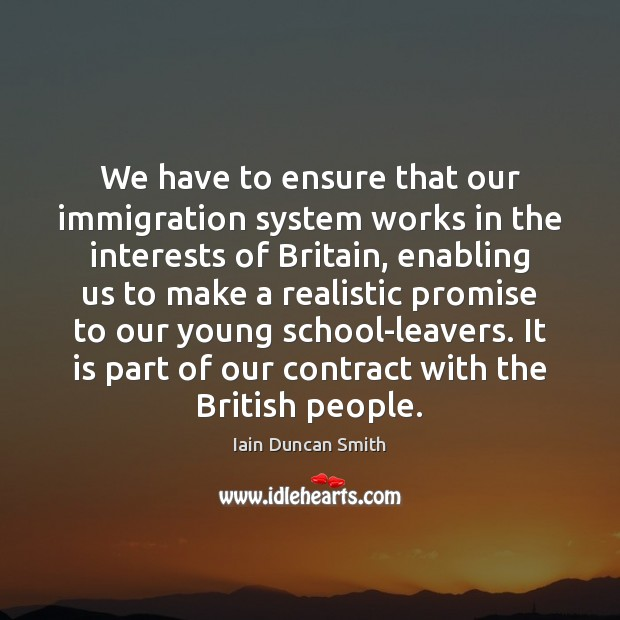 We have to ensure that our immigration system works in the interests Image