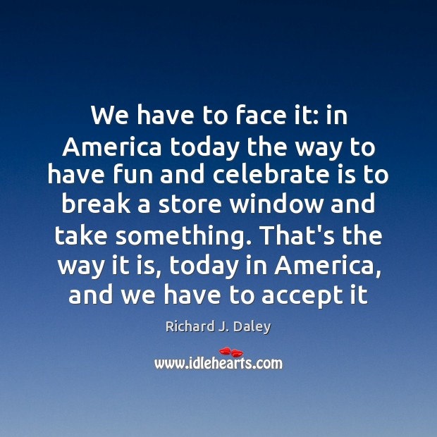 We have to face it: in America today the way to have Image