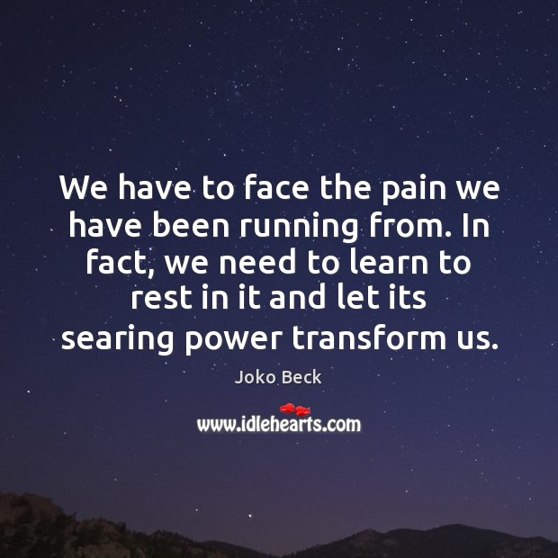 We have to face the pain we have been running from. In Image