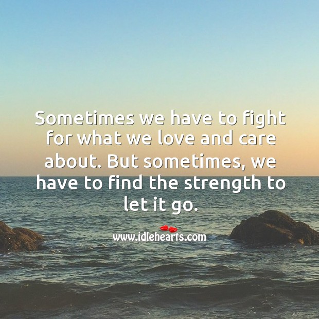 We have to fight for what we love and care. Wise Quotes Image