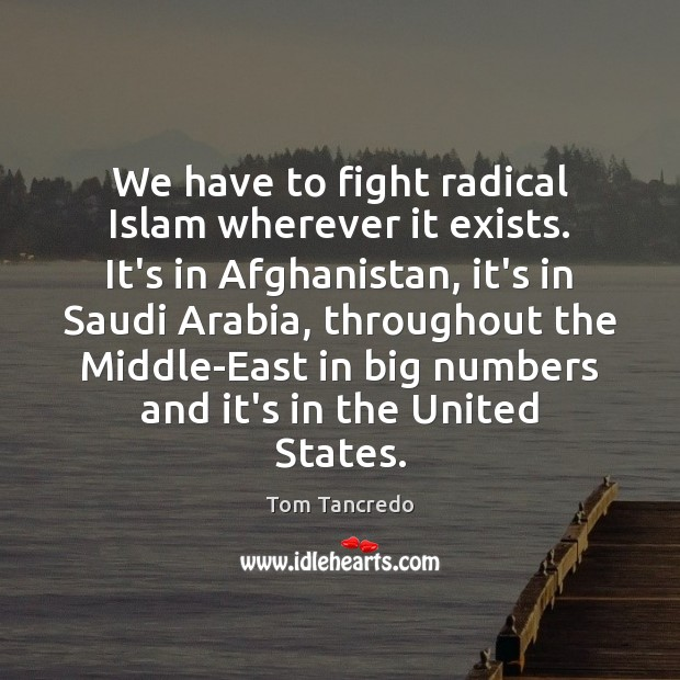 We have to fight radical Islam wherever it exists. It's in Afghanistan, Image