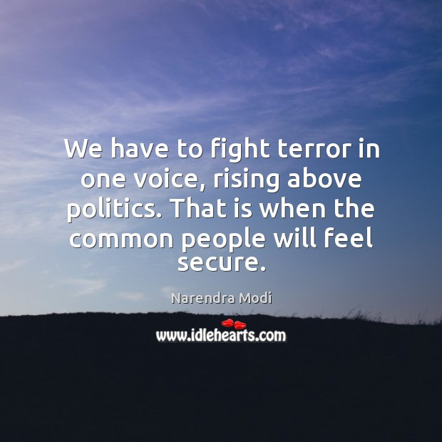 Image, We have to fight terror in one voice, rising above politics. That