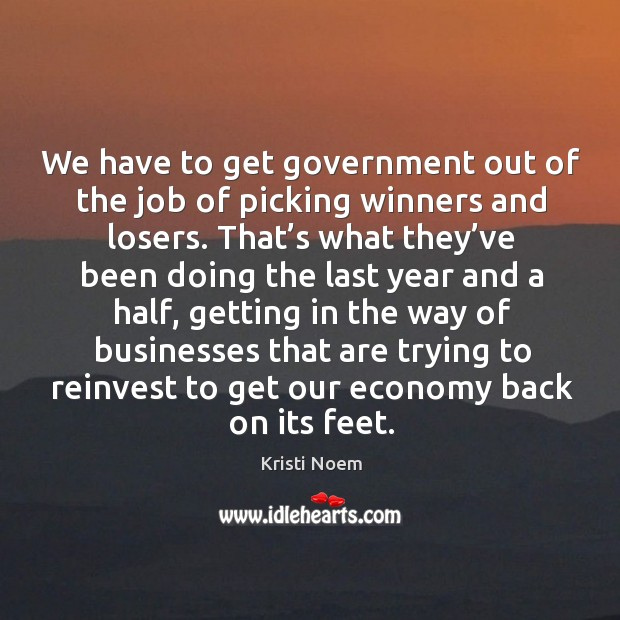 We have to get government out of the job of picking winners and losers. Image