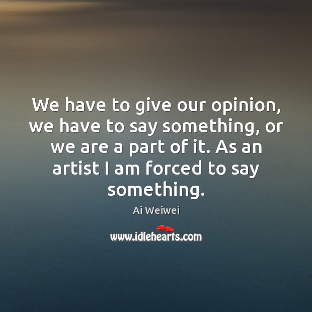 We have to give our opinion, we have to say something, or Image