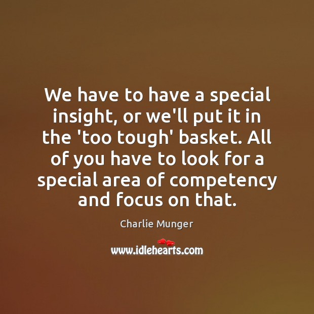 We have to have a special insight, or we'll put it in Charlie Munger Picture Quote