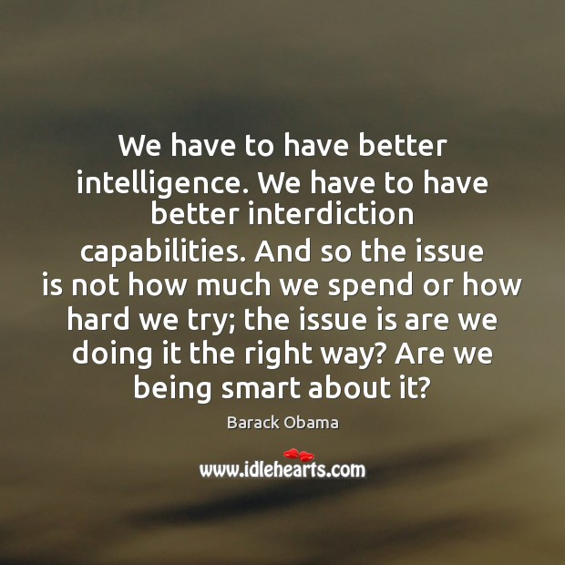 We have to have better intelligence. We have to have better interdiction Image