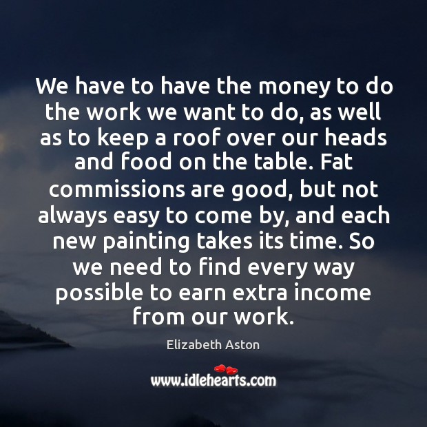 We have to have the money to do the work we want Image
