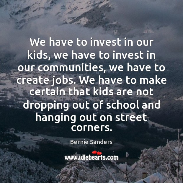 We have to invest in our kids, we have to invest in Image