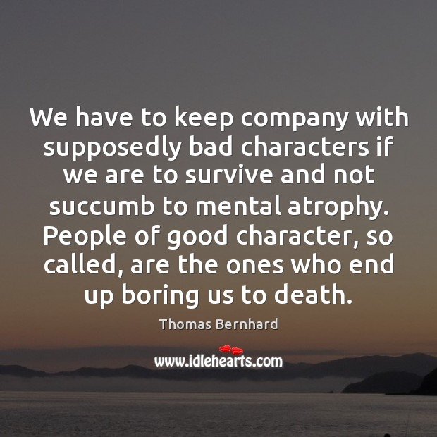 We have to keep company with supposedly bad characters if we are Good Character Quotes Image