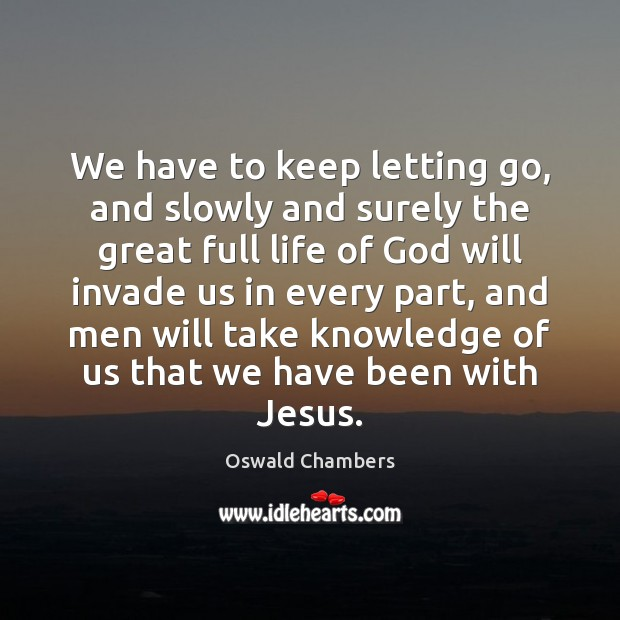 We have to keep letting go, and slowly and surely the great Letting Go Quotes Image