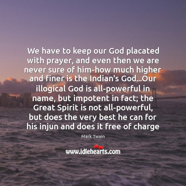 Image, We have to keep our God placated with prayer, and even then