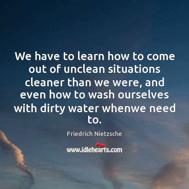 Image, We have to learn how to come out of unclean situations cleaner