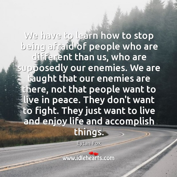 Image, We have to learn how to stop being afraid of people who