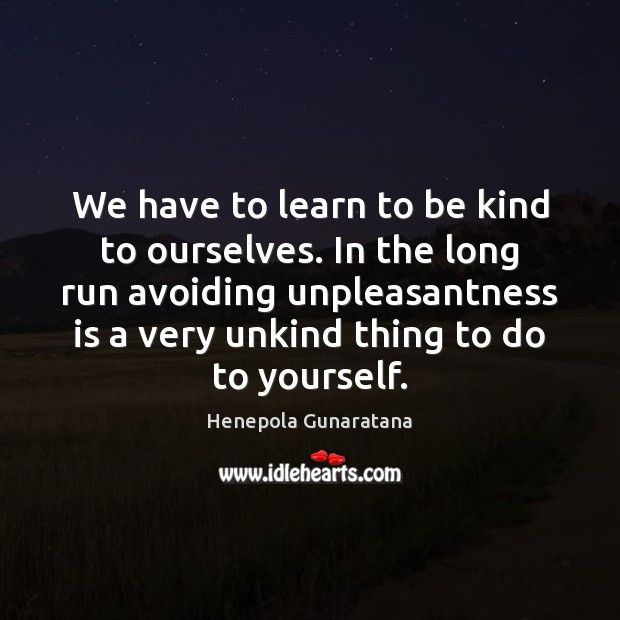 Image, We have to learn to be kind to ourselves. In the long