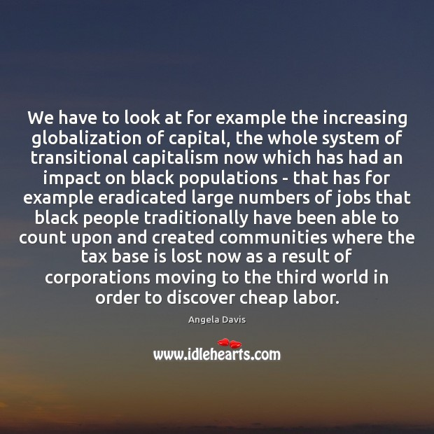Image, We have to look at for example the increasing globalization of capital,