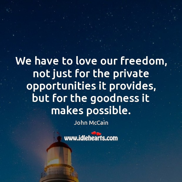 We have to love our freedom, not just for the private opportunities Image