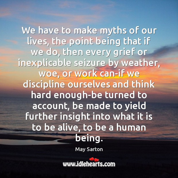Image, We have to make myths of our lives, the point being that