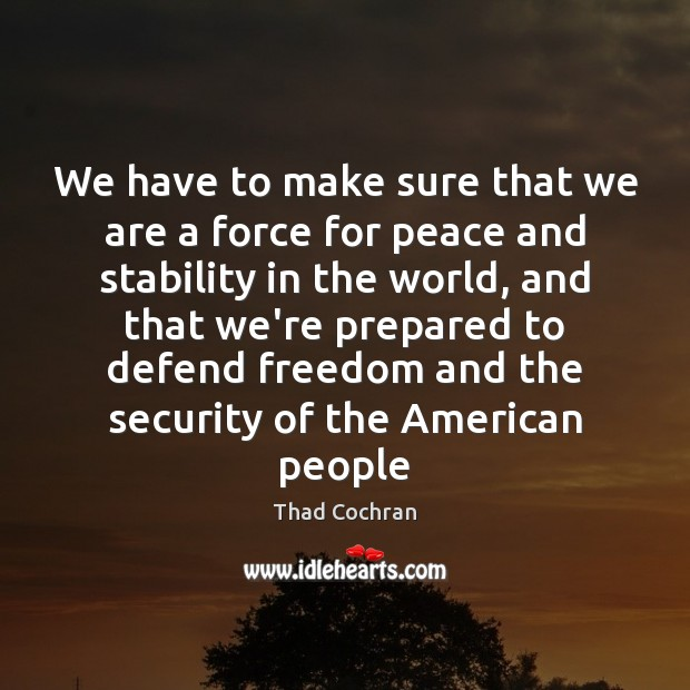 We have to make sure that we are a force for peace Image