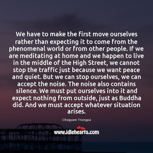 We have to make the first move ourselves rather than expecting it Image
