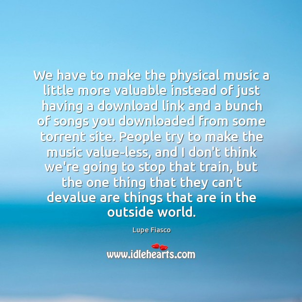 We have to make the physical music a little more valuable instead Image