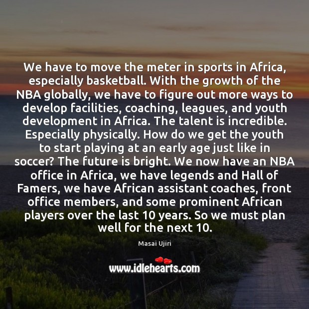 Image, We have to move the meter in sports in Africa, especially basketball.