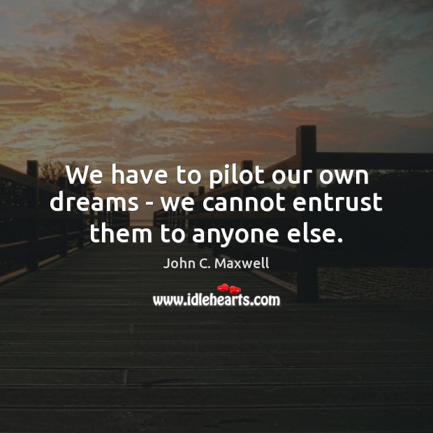 Image, We have to pilot our own dreams – we cannot entrust them to anyone else.
