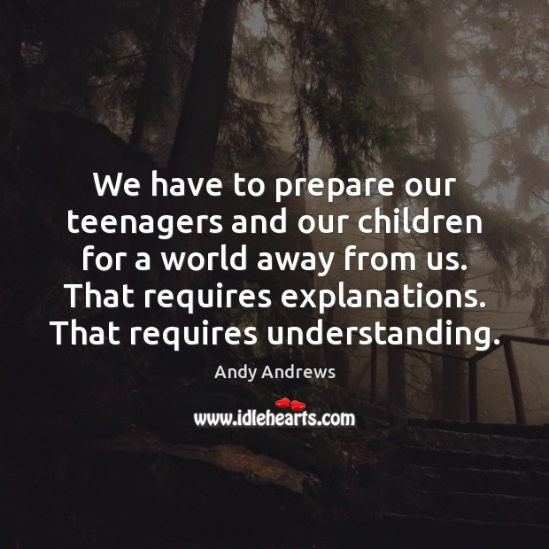 We have to prepare our teenagers and our children for a world Andy Andrews Picture Quote