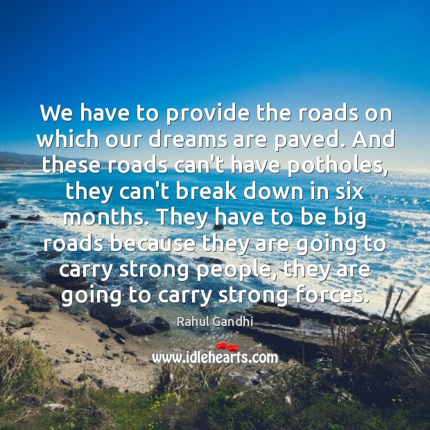 Image, We have to provide the roads on which our dreams are paved.