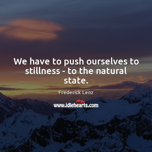 Image, We have to push ourselves to stillness – to the natural state.