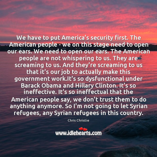 We have to put America's security first. The American people – we Don't Trust Quotes Image