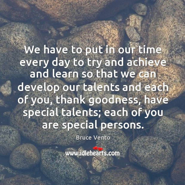 Image, We have to put in our time every day to try and achieve and learn so that we can develop