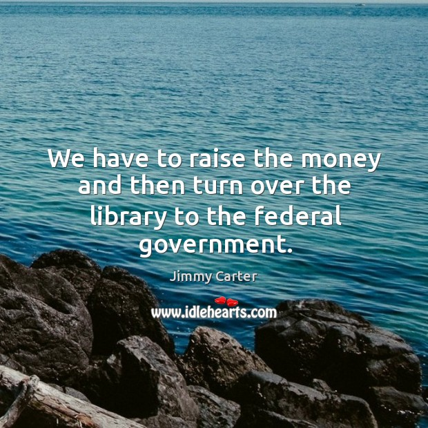 Image, We have to raise the money and then turn over the library to the federal government.