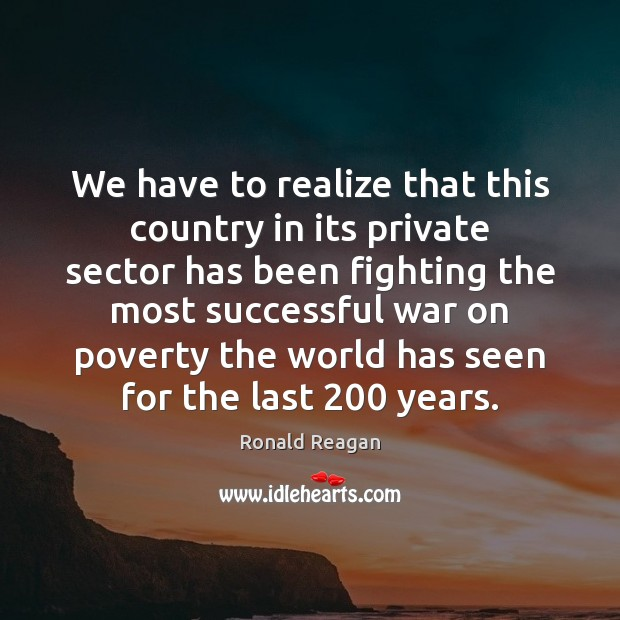 We have to realize that this country in its private sector has Ronald Reagan Picture Quote