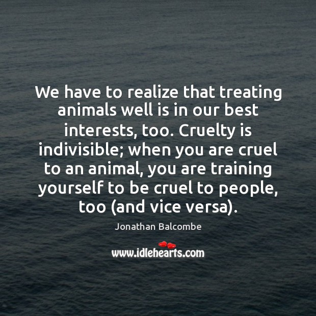 We have to realize that treating animals well is in our best Image