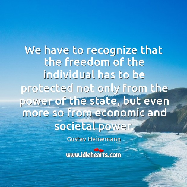 Image, We have to recognize that the freedom of the individual has to be protected not only