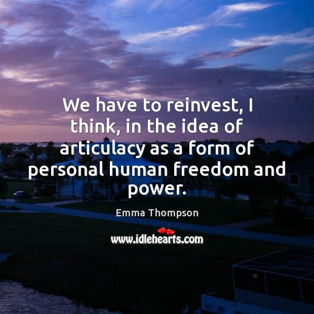 We have to reinvest, I think, in the idea of articulacy as Image