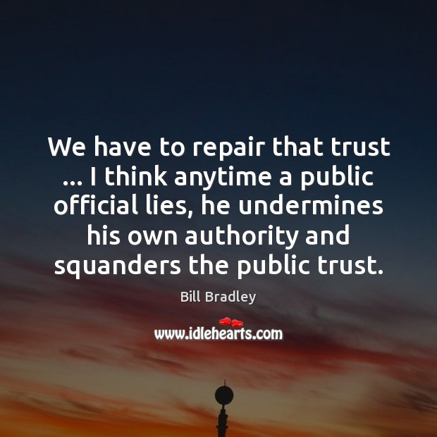 We have to repair that trust … I think anytime a public official Image