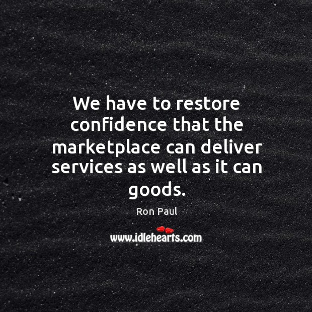 Image, We have to restore confidence that the marketplace can deliver services as