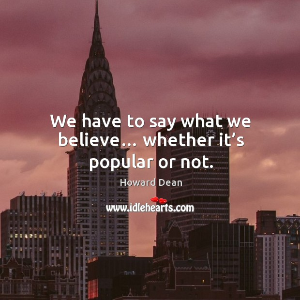 We have to say what we believe… whether it's popular or not. Image