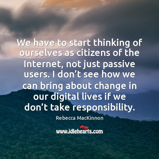 We have to start thinking of ourselves as citizens of the Internet, Image