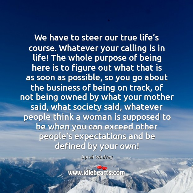 We have to steer our true life's course. Whatever your calling Image