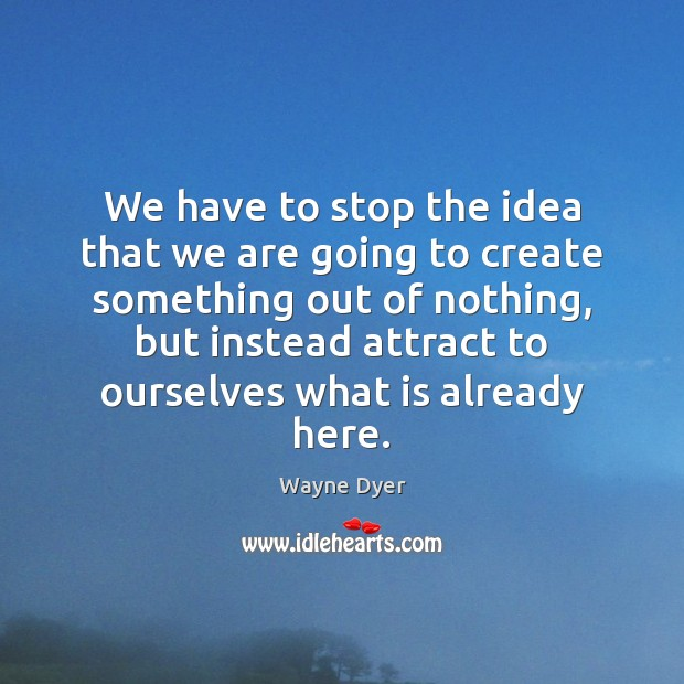 Image, We have to stop the idea that we are going to create