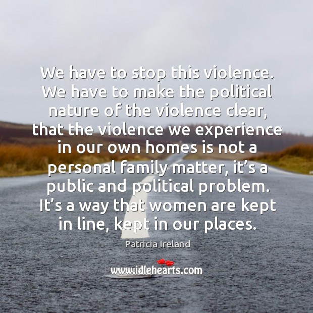 We have to stop this violence. We have to make the political nature of the violence clear Image