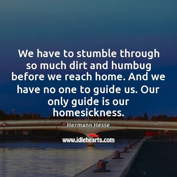 Image, We have to stumble through so much dirt and humbug before we