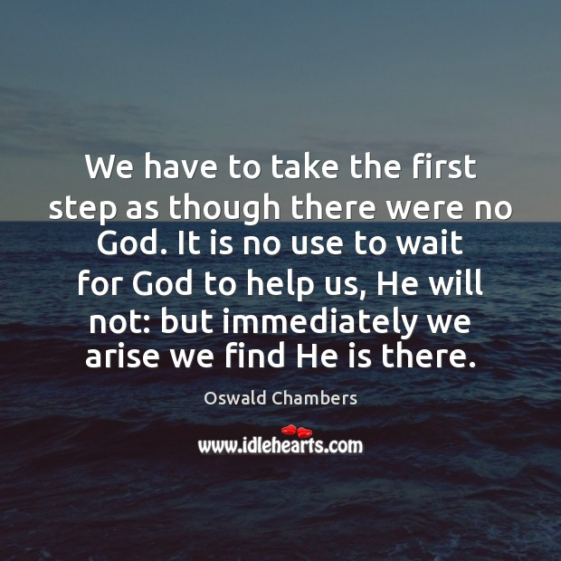 We have to take the first step as though there were no Oswald Chambers Picture Quote