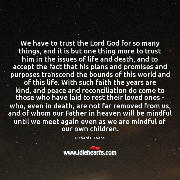 We have to trust the Lord God for so many things, and Richard L. Evans Picture Quote
